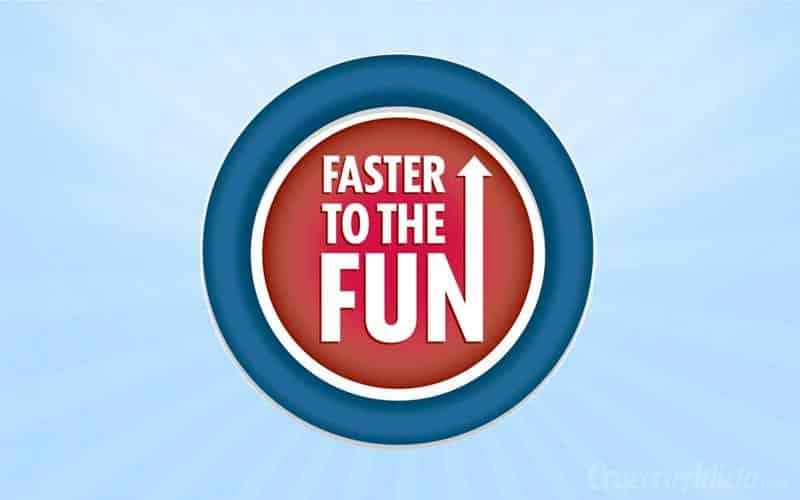 Faster to the fun